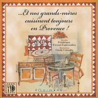 Frédérique Féraud-Espérandieu - Et nos grands-mères cuisinent toujours en Provence !.