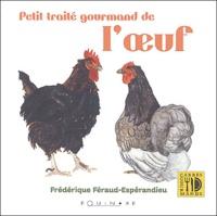Frédérique Féraud-Espérandieu - Petit traité gourmand de l'oeuf.