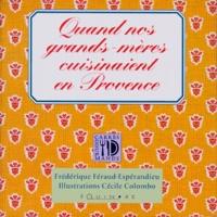 Frédérique Féraud-Espérandieu et Cécile Colombo - Quand nos grands-mères cuisinaient en Provence.