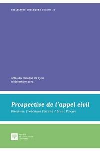 Frédérique Ferrand et Bruno André Pireyre - Prospective de l'appel civil - Actes du colloque de Lyon, 10 décembre 2015.
