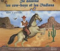 Frédérique Fraisse - Je dessine les cow-boys et les indiens.