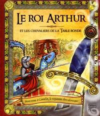 Frédérique Fraisse et Anne Rooney - Le Roi Arthur et les chevaliers de la Table ronde.