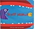 Frédérique Fraisse et Thomas Flintham - Un petit poisson... - Un livre pour compter qui a du mordant !.