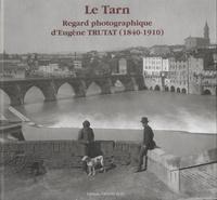 Frédérique Gaillard - Le Tarn - Regard photographique d'Eugène Trutat (1840-1910).