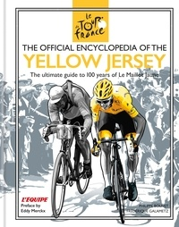 Frédérique Galametz et Philippe Bouvet - The Official Encyclopedia of the Yellow Jersey - 100 Years of the Yellow Jersey (Maillot Jaune).
