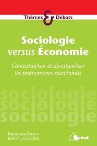 Frédérique Giraud et Benoît Ladouceur - Sociologie versus Economie - Contextualiser et dénaturaliser les phénomènes marchands.