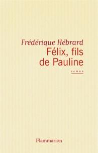 Frédérique Hébrard - Félix, fils de Pauline.