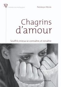 Frédérique Hédon - Chagrins d'amour - Souffrir, mieux se connaître et renaître.