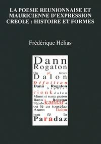 Frédérique Hélias - La poésie réunionnaise et mauricienne d'expression créole : histoire et formes.