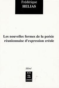 Frédérique Hélias - Les nouvelles formes de la poésie réunionnaise d'expression créole.