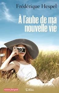 Frédérique Hespel - A l'aube de ma nouvelle vie.
