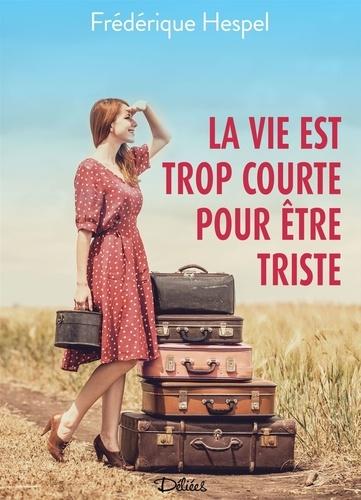 Frédérique Hespel - La vie est trop courte pour être triste.