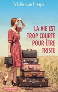 La vie est trop courte pour être triste - Frédérique Hespel | Showmesound.org