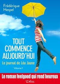 Frédérique Hespel - Tout commence aujourd'hui. Le journal de Léa Jaune - 1.