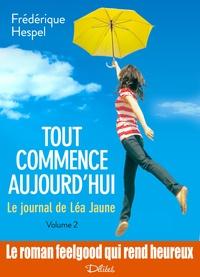 Frédérique Hespel - Tout commence aujourd'hui. Le journal de Léa Jaune - 2.