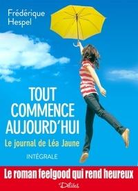Frédérique Hespel - Tout commence aujourd'hui. Le journal de Léa Jaune - L'intégrale.
