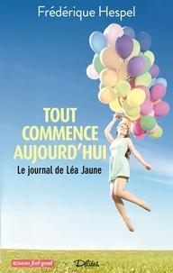 Frédérique Hespel - Tout commence aujourd'hui - Le journal de Léa Jaune.
