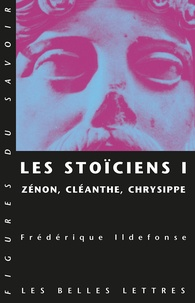 Frédérique Ildefonse - Les Stoïciens. - Tome 1, Zénon, Cléanthe, Chrysippe.