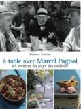 Frédérique Jacquemin - A table avec Marcel Pagnol - 67 recettes des collines.