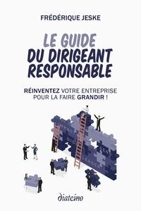 Le guide du dirigeant responsable - Réinventez votre entreprise pour la faire grandir!.pdf