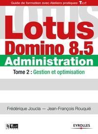 Frédérique Joucla et Jean-François Rouquié - Lotus Domino 8.5 Administration - Tome 2, Gestion et optimisation.