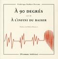 Frédérique Keddari-Devisme - A 90 degrés suivi de A l'infini du baiser.
