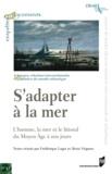 Frédérique Laget et Alexis Vrignon - S'adapter à la mer - L'homme, la mer et le littoral du Moyen Age à nos jours.