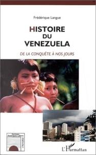 Frédérique Langue - HISTOIRE DU VENEZUELA. - De la conquête à nos jours.