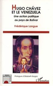 Frédérique Langue - Hugo Chavez et le Venezuela - Une action politique au pays de Bolivar.