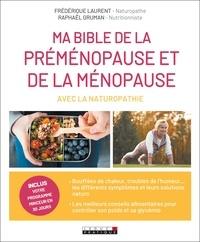 Frédérique Laurent et Raphaël Gruman - Ma bible de la préménopause et de la ménopause avec la naturopathie.