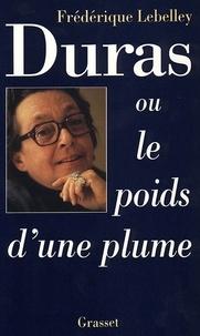 Frédérique Lebelley - Duras, ou le poids d'une plume.