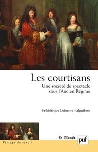 Frédérique Leferme-Falguières - Les courtisans : une société de spectacle sous l'Ancien Régime.
