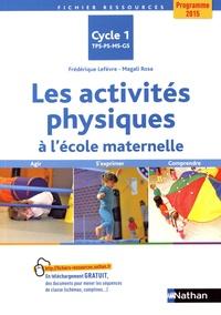 Les activités physiques à l'école maternelle Cycle 1 TPS-PS-MS-GS- Agir, s'exprimer, comprendre - Frédérique Lefèvre |