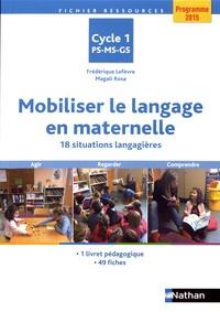 Frédérique Lefèvre et Magali Rosa - Mobiliser le langage en maternelle - 18 situations langagières.