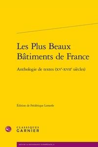 Frédérique Lemerle - Les Plus Beaux Bâtiments de France - Anthologie de textes (XVe-XVIIe siècles).