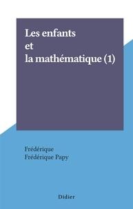 Frédérique et Frédérique Papy - Les enfants et la mathématique (1).