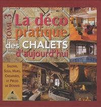 Frédérique Letourneux - La déco pratique des chalets d'aujourd'hui - Tome 3, Salons, sols, murs, cheminées et pièces de détente.