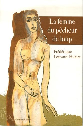Frédérique Louvard-Hilaire - La Femme du pêcheur de Loup.
