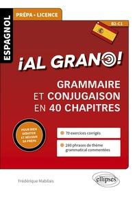 Frédérique Mabilais - Al grano ! - Grammaire et conjugaison espagnoles en 40 chapitres pour bien débuter et réussir sa prépa.