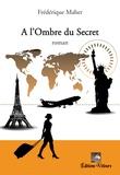 Frédérique Maher - A l'ombre du secret.