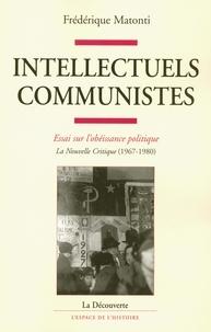 Frédérique Matonti - Intellectuels communistes - Essai sur l'obéissance politique.