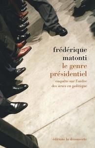 Frédérique Matonti - Le genre présidentiel - Enquête sur l'ordre des sexes en politique.