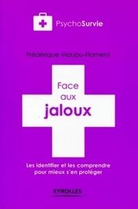 Frédérique Maupu Flament - Face aux jaloux - Les identifier et les comprendre pour mieux s'en protéger.