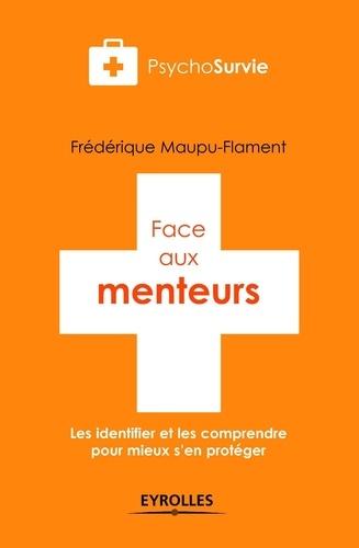 Frédérique Maupu-Flament - Face aux menteurs - Les identifier et les comprendre pour mieux s'en protéger.