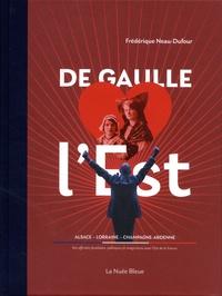 Frédérique Neau-Dufour - De Gaulle aime l'Est.