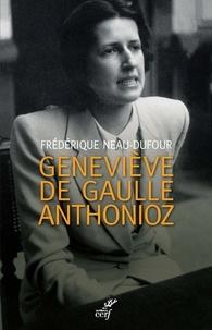 Frédérique Neau-Dufour et Frédérique Neau-Dufour - Geneviève de Gaulle Anthonioz - L'autre de Gaulle.