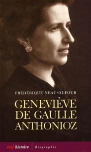 Frédérique Neau-Dufour - Geneviève de Gaulle Anthonioz - L'autre de Gaulle.