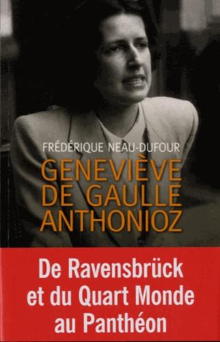 Geneviève de Gaulle Anthonioz. L'autre de Gaulle