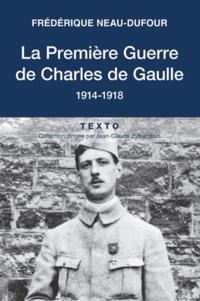 Frédérique Neau-Dufour - La Première Guerre de Charles de Gaulle - 1914-1918.