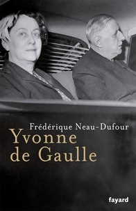 Frédérique Neau-Dufour - Yvonne de Gaulle.